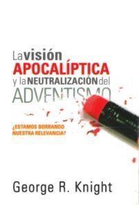 la-vision-apocaliptica-y-la-neutralizacion-del-adventismo